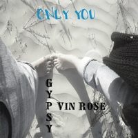 Gypsy Vin Rose | Only You (Acoustical Version)