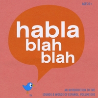 Habla blah blah | An Introduction to the Sounds and Words of Español, Volume Dos