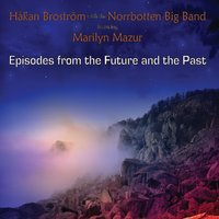 Håkan Broström With the Norrbotten Big Band Featuring Marilyn Mazur | Episodes from the Future and the Past