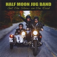 The Half Moon Jug Band | Get the Show On the Road