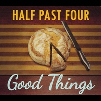 Half Past Four | Good Things