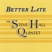 The Steve Hall Quintet | Better Late