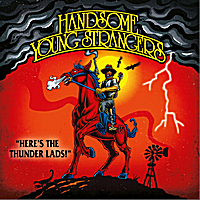 Handsome Young Strangers | Here's the Thunder Lads!