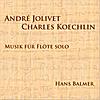 Hans Balmer: André Jolivet, Charles Koechlin: Music for flute solo