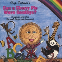 Hap Palmer | Can A Cherry Pie Wave Goodbye? Songs For Learning Through Music And Movement