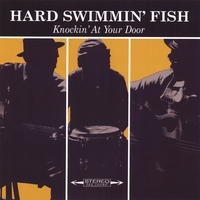 The Hard Swimmin Fish | Knockin' At Your Door