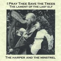 The Harper and the Minstrel | I Pray Thee Save the Trees...The Lament of the Last Elf