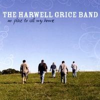 The Harwell Grice Band | No Place To Call My Home