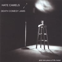 Hate Camels | Death Comedy Jams...and one piece of life metal