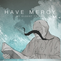 Have Mercy | My Oldest Friend