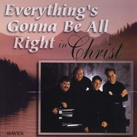 The Haven Quartet | Everything's Gonna Be Alright In Christ