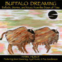 Hawk Hurst | Buffalo Dreaming: Ballads, Stories, and Music from the Dawn of Time