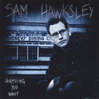 Sam Hawksley | Anything You Want