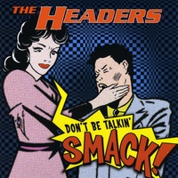 The Headers | Don't Be Talkin' Smack