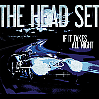 The Head Set | If It Takes All Night