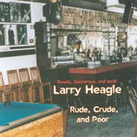 Larry Heagle | Rude, Crude, and Poor