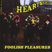 Heartsfield | Foolish Pleasures/Signature Series