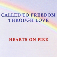 Hearts On Fire | Called to Freedom Through Love