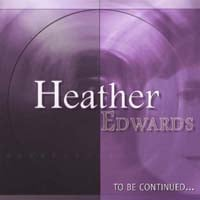 Heather Edwards | To Be Continued...