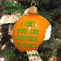 Heather Henderson | I Can't Wait for Christmas...To Be Over