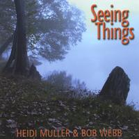 Heidi Muller & Bob Webb | Seeing Things