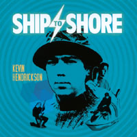 Kevin Hendrickson | Ship to Shore