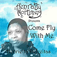 Henrietta Defreitas | Come Fly With Me