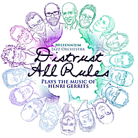 Henri Gerrits & Millennium Jazz Orchestra | Distrust All Rules