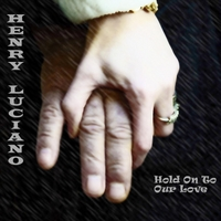 Henry Luciano | Hold On to Out Love