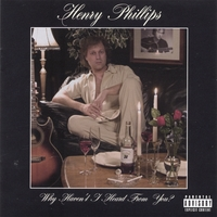 Henry Phillips | Why Haven't I Heard from You