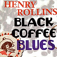 Henry Rollins | Black Coffee Blues