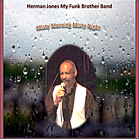 Herman Jones My Funk Brother | Misty Morning Misty Night