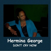 Hermina George | Don't Cry Now