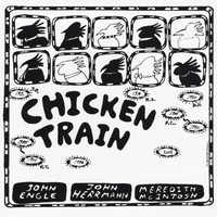 John Engle, John Herrmann & Meredith McIntosh | Chicken Train