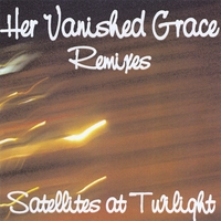 Her Vanished Grace | Satellites at Twilight (Remixes)