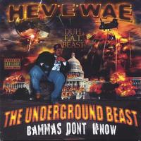 Hevewae Duh F.a.t . Beast | The Underground Beast: Bammas Don't Know