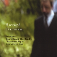 "Howard Fishman | Performs Bob Dylan and The Band's ""Basement Tapes"" Live at Joe's Pub"