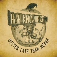 High Knowhere | Better Late Than Never