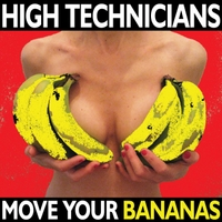 High Technicians | Move Your Bananas