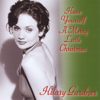 Hilary Gardner | Have Yourself a Merry Little Christmas