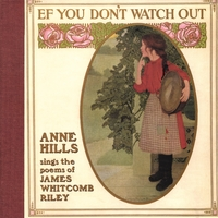 Anne Hills | Ef You Don't Watch Out: Anne Hills Sings the Poems of James Whitcomb Riley
