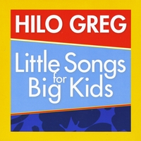 Hilo Greg | Little Songs for Big Kids