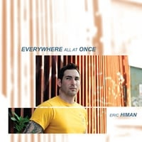 Eric Himan | Everywhere All at Once