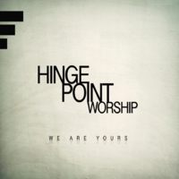 Hingepoint Worship | We Are Yours