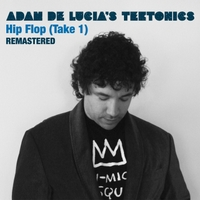 Adam De Lucia's Tektonics | Hip Flop Take 1 (Remastered)