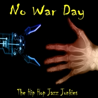 The Hip Hop Jazz Junkies | No War Day