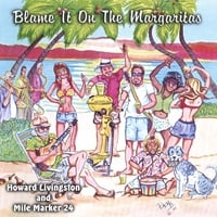 Howard Livingston and the Mile Marker 24 Band | Blame It On The Margaritas