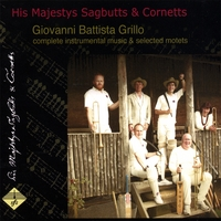 His Majestys Sagbutts & Cornetts | Giovanni Battista Grillo - complete instrumental music & selected motets