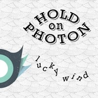 Hold On Photon | Lucky Wind
