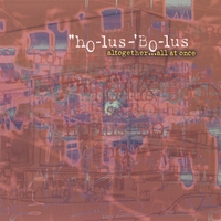 Holus-Bolus | All Together . . . All At Once